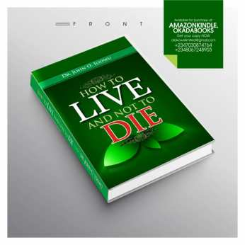 How To Live and Not To Die by John O Idowu